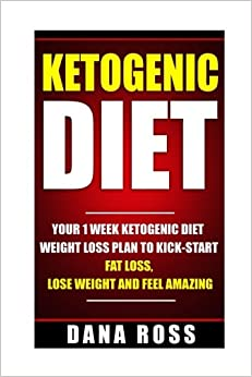 Book Ketogenic Diet: Your 1 Week Ketogenic Diet Weight Loss Plan To Kick-Start Fat Loss, Lose Weight and Feel Amazing (Ketogenic diet, recipes, cookbook, Paleo diet, clean weight loss)