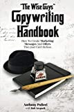 """The Wise Guy s"" Copywriting Handbook: How To Create Marketing Messages And Offers They Just Can t Refuse."