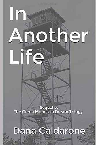 In Another Life Sequel To The Green Mountain Dream Trilogy Green Mountain Dream Series Caldarone Dana 9781717771599 Amazon Com Books