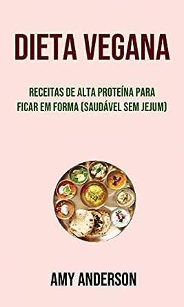 Dieta Vegana: Receitas De Alta Proteína Para Ficar Em Forma ...