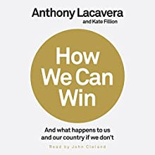 How We Can Win: And What Happens to Us and Our Country If We Don't Audiobook by Anthony Lacavera, Kate Fillion Narrated by John Cleland