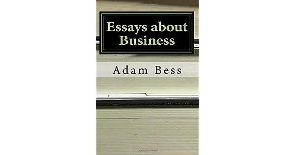 essays about business adam philip bess amazonae panworld