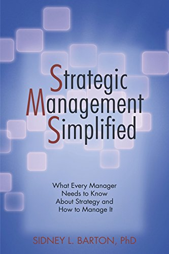 Strategic Management Simplified: What Every Manager Needs to Know About Strategy and How to Manage it