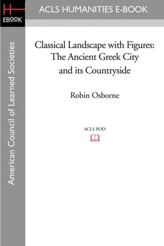 Download Classical Landscape with Figures: The Ancient Greek City and Its Countryside PDF