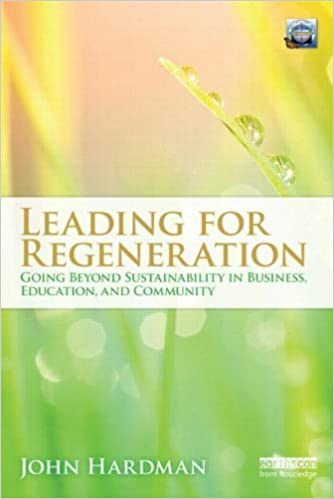 Leading For Regeneration: Going Beyond Sustainability in Business Education, and Community by John Hardman (2011-11-30)