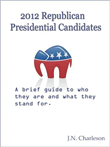 Downloads kostenlose Bücher bei Google Bücher 2012 Republican Presidential Candidates: A brief guide to who they are and what they stand for. by J. N. Charleson B006QF0B8O PDF