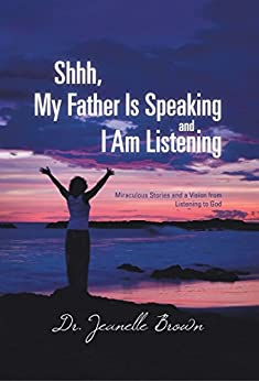 Shhh, My Father is Speaking and I am Listening: Devotional & Bible Study by [Brown, J. Nell]