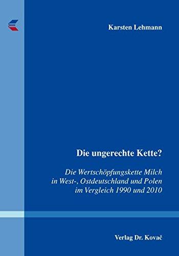 Die ungerechte Kette?: Die Wertschöpfungskette Milch in West-, Ostdeutschland und Polen im Vergleich 1990 und 2010 (Schriftenreihe Agrarwissenschaftliche Forschungsergebnisse)