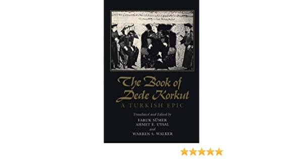 The book of dede korkut a turkish epic kindle edition by faruk the book of dede korkut a turkish epic kindle edition by faruk smer faruk smer ahmet e uysal warren s walker politics social sciences kindle fandeluxe Image collections