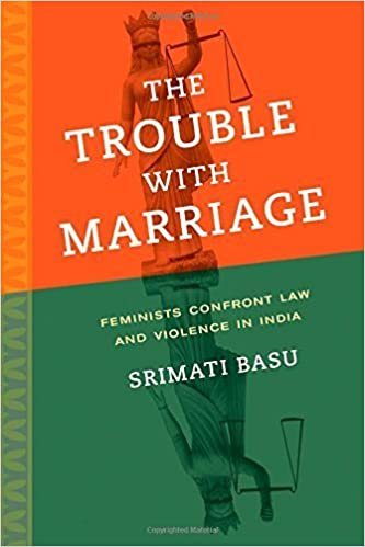 Book The Trouble with Marriage: Feminists Confront Law and Violence in India (Gender and Justice) by Srimati Basu (2015-01-03)