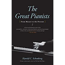 The Great Pianists: From Mozart to the Present by Schonberg, Harold C. (1987) Paperback