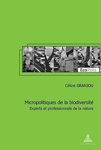 Micropolitiques de la biodiversité : Experts et professionnels de la nature Broché – 12 décembre 2013 Céline Granjou Isabelle Mauz Peter Lang 2875741136