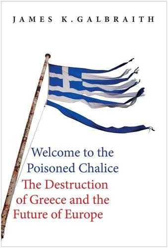Book Cover: Welcome to the Poisoned Chalice: The Destruction of Greece and the Future of Europe