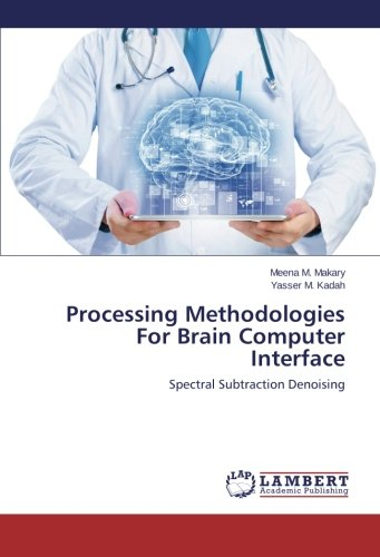 Read Online Processing Methodologies For Brain Computer Interface: Spectral Subtraction Denoising pdf