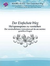 Der Einfachste Weg Ho'oponopono zu verstehen (Die verständlichsten Antworten auf die am meisten gestellten Fragen) (German Edition)