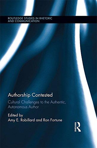 Authorship Contested: Cultural Challenges to the Authentic, Autonomous Author (Routledge Studies in Rhetoric and Communication) Pdf
