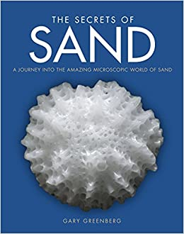 The Secrets Of Sand: A Journey Into The Amazing Microscopic World Of Sand por Gary Greenberg