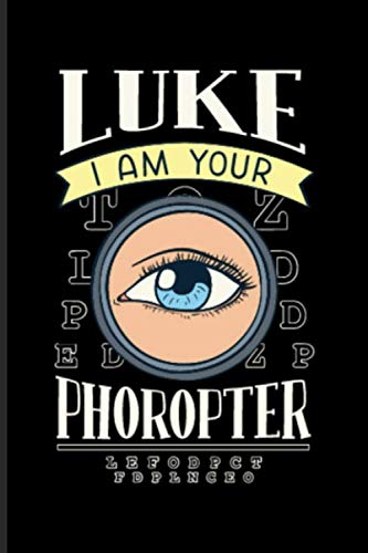 Luke I Am Your Phoropter: Optometrist And Optician Undated Planner | Weekly & Monthly No Year Pocket Calendar | Medium 6x9 Softcover | For Optometry & Opticians Fans