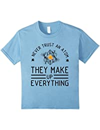 Never Trust An Atom They Make Up Everything Science T Shirt