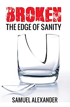 Broken: The Edge of Sanity by [Alexander, Samuel]