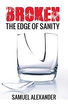 Broken: The Edge of Sanity by [Alexander, Samuel ]