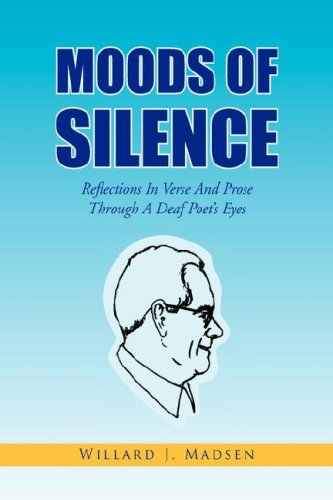 Moods of Silence: Reflections in Verse and Prose Through a Deaf Poet's Eyes