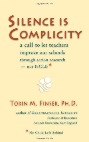 Silence Is Complicity: A Call to Let Teachers Improve Our Schools through Action Research<br>Not NCLB*