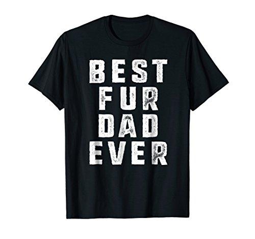Best Fur Dad Ever Funny Pets Dog Cats Fur Parent Men T-shirt