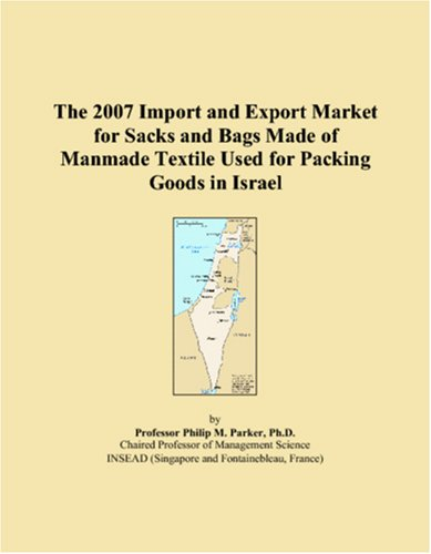 The 2007 Import and Export Market for Sacks and Bags Made of Manmade Textile Used for Packing Goods in Israel ebook