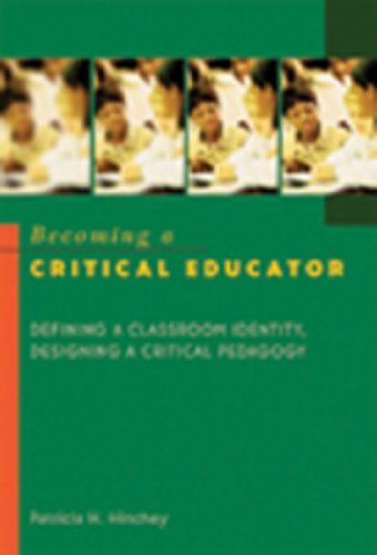 Becoming a Critical Educator: Defining a Classroom Identity, Designing a Critical Pedagogy (Counterpoints (New York, N.Y.) V. 224) by Hinchey Patricia H. (2006-08-24) Paperback