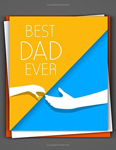Best Dad Ever: Blue and Yellow Best Dad Cover Design, Appreciate father with this Lovely Large 150 Pages Ruled Composition Notebook Journal, Workbook ... Grandad. Paperback (Dads Gifts) (Volume 10) PDF