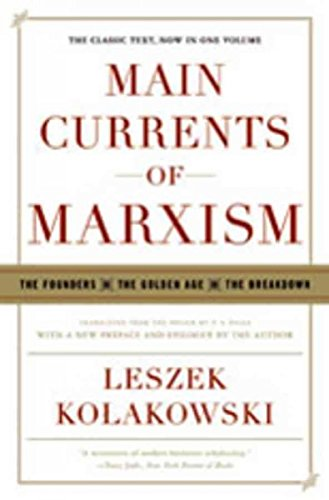 Main Currents of Marxism The Founders, the Golden Age, the Breakdown