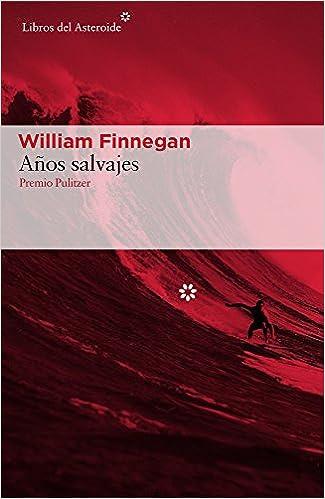 Años salvajes: Mi vida y el surf Libros del Asteroide: Amazon.es: Finnegan, William, Jordá Forteza, Eduardo: Libros