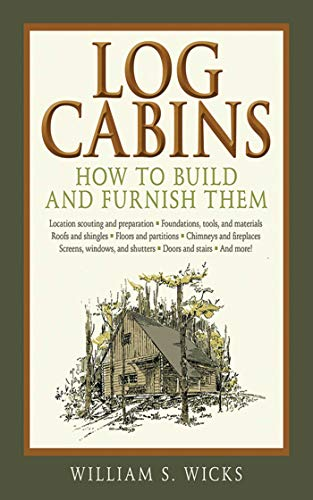 Log Cabins: How to Build and Furnish Them (Bedsteads Antique)