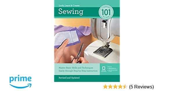 Master Basic Skills and Techniques Easily through Step-by-Step Instruction Sewing 101 Revised and Updated