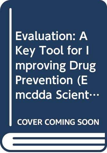 Evaluation: A Key Tool for Improving Drug Prevention (Emcdda Scientific Monograph Series)