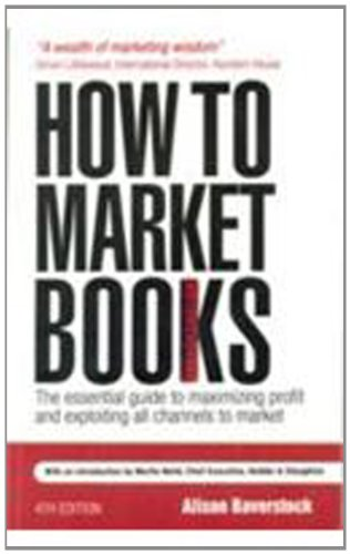 How to Market Books 4/e: The Essential Guide to Maximizing Profit & Exploiting all Channels to Market