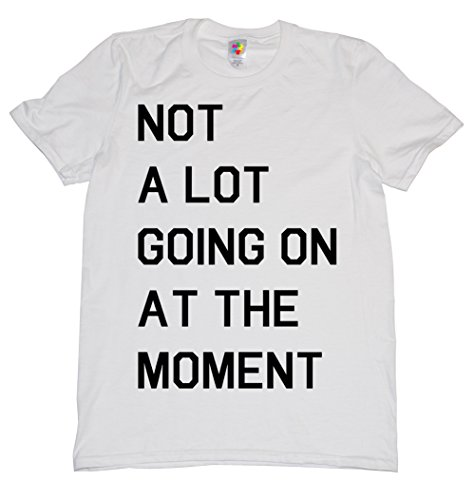 Not A Lot Going On At The Moment T Shirt M white -