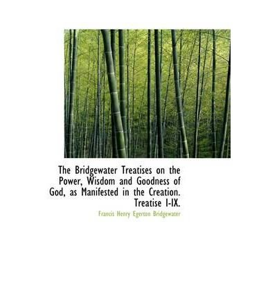 The Bridgewater Treatises on the Power, Wisdom and Goodness of God, as Manifested in the Creation. T (Paperback) - - Bridgewater Commons