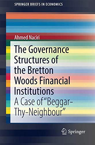 """Download The Governance Structures of the Bretton Woods Financial Institutions: A Case of """"Beggar-Thy-Neighbour"""" (SpringerBriefs in Economics) pdf"""