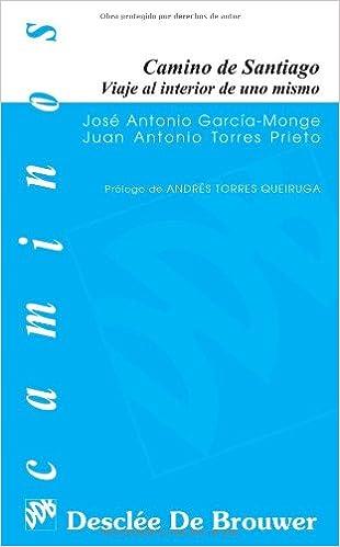 Camino De Santiago. Viaje Al Interior De Uno Mismo Caminos: Amazon.es: José Antonio García Monge, Juan Antonio Torres Prieto: Libros