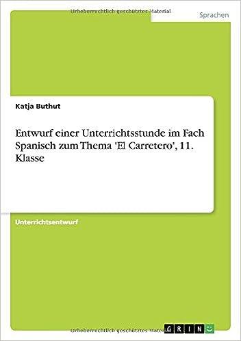 Entwurf einer Unterrichtsstunde im Fach Spanisch zum Thema El Carretero, 11. Klasse (German Edition)