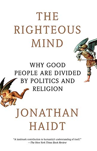 The Righteous Mind: Why Good People Are Divided by Politics and Religion Paperback – Illustrated, February 12, 2013