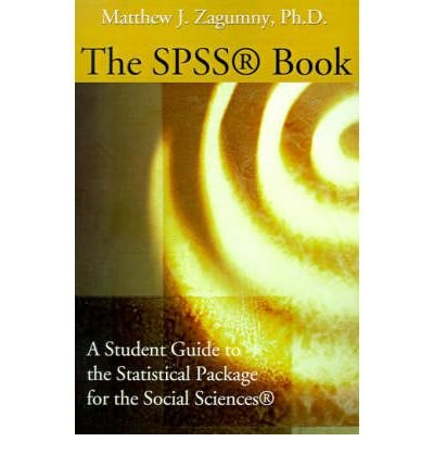 Download [ The SPSS Book: A Student Guide to the Statistical Package for the Social Sciences[ THE SPSS BOOK: A STUDENT GUIDE TO THE STATISTICAL PACKAGE FOR THE SOCIAL SCIENCES ] By Zagumny, Matthew J. ( Author )Jul-01-2001 Paperback PDF