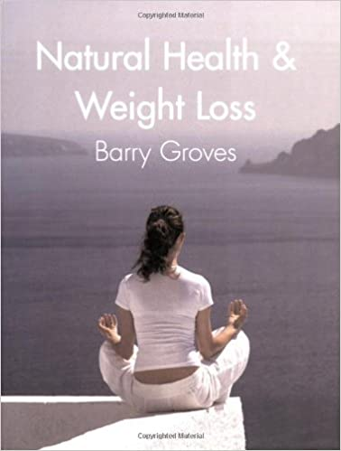 Natural Health & Weight Loss by Barry Groves (2007-03-15)