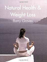 Natural Health and Weight Loss by Groves, Barry Published by Hammersmith Press Limited (2007)