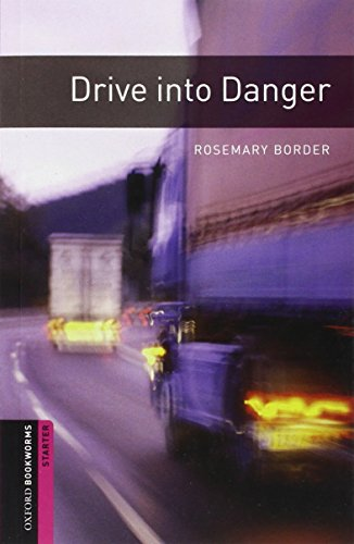 Oxford Bookworms Library: Drive into Danger: Starter: 250-Word Vocabulary