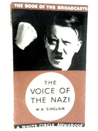 The Voice Of The Nazi  Being Eight Broadcast Talks  Given Between December 1939 And May 1940  A White Circle Newsbook
