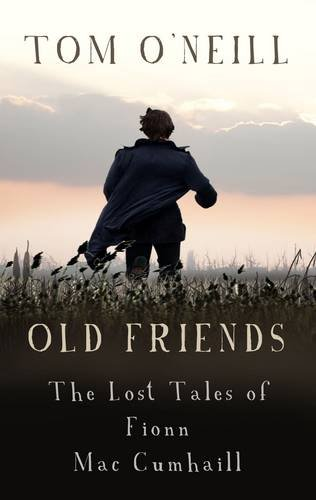 Old Friends: The Lost Tales of Fionn Mac Cumhaill