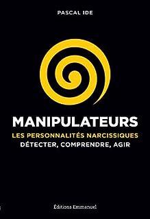 Manipulateurs : les personnalités narcissiques : détecter, comprendre, agir, Ide, Pascal